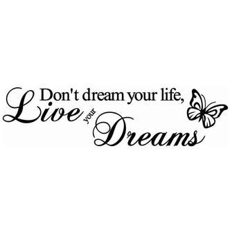 Citat wallsticker. Dont dream your life, Live your Dreams.